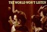 The World Wont Listen
